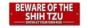BEWARE OF THE SHIH TZU ENTER AT YOUR OWN RISK METAL SIGN.WARNING SIGN