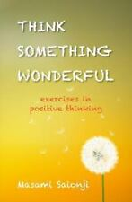 Think Something Wonderful : Exercises in Positive Thinking by Masami Saionji...