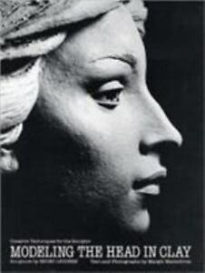 Modeling The Head in Clay Creative Techniques for Sculptor sculpture Malmstrom