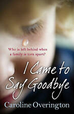 NEW I Came to Say Goodbye By Caroline Overington Paperback Free Shipping