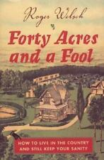 Forty Acres and a Fool: How to Live in the Country and Still Keep Your-ExLibrary