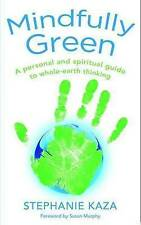 Mindfully Green: A Personal and Spiritual Guide to Whole Earth Thinking by Steph