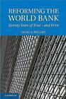Reforming the World Bank : Twenty Years of Trial - and Error by David A....