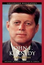 Greenwood Biographies: John F. Kennedy : A Biography by Larry D. Gragg and...