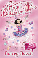 Holly and the Land of Sweets (Magic Ballerina, Book 18), Bussell, Darcey, Very G