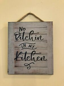 No Bitchin in my Kitchen. Wooden Wall Sign, Home, Office, House, Gift, P109WT