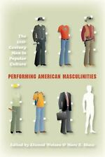 Performing American Masculinities : The 21st-Century Man in Popular Culture...