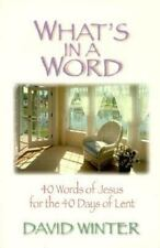 NEW - What's In a Word: 40 Words of Jesus for the 40 Days of Lent