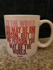 To The World You May Be One Person But To One Person You May Be The World Coffee