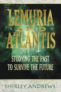 Lemuria & Atlantis: Studying the Past to Survive the Future by Andrews, Shirley