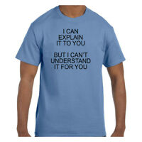 Funny Humor Tshirt I Can Explain It To You But I Can't Understand It For You