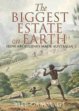 The Biggest Estate on Earth: How Aborigines Made Australia by Bill Gammage (Paperback, 2012)