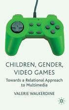 Children, Gender, Video Games : Towards a Relational Approach to Multimedia...