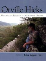 Orville Hicks : Mountain Stories, Mountain Roots Paperback Julia Taylor Ebel