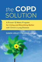 COPD Solution : A Proven 10-Week Program for Living and Breathing Better With...