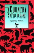 A Country So Full of Game: The Story of Wildlife in Iowa (A Bur Oak Original)