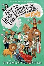 How to Read Literature Like a Professor : For Kids by Thomas C. Foster (2013,...