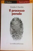 IL PROCESSO PENALE di GIULIO UBERTIS - Farsi un'idea Il Mulino - Come nuovo!
