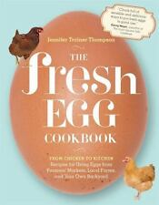 The Fresh Egg Cookbook: From Chicken to Kitchen, Recipes for Using Eggs from Fa