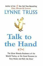 Talk to the Hand: The Utter Bloody Rudeness of the World Today, or Six Good Reas