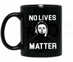 No Lives Matter Micha8l Funny Halloween Horror Movie Mug Funny Cup Gift For Men