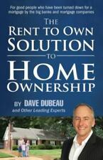 The Rent to Own Solution to Home Ownership: For Good People Who Have Been Turned