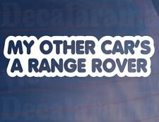 MY OTHER CAR'S A RANGE ROVER Funny Car/Window/Bumper Vinyl Sticker/Decal