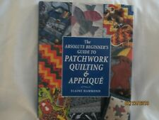 Absolute Beginner's Guide to Patchwork Quilting and Applique by Elaine Hammond (