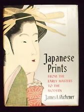 JAPANESE PRINTS FROM THE EARLY MASTERS TO THE MODERN BY James A. Michener