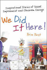 We Did It Here!: Inspirational Stories of School Improvement and Classroom...