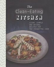 The Clean-Eating Kitchen: Clean, Simple and Natural Recipes for the Thoughtful,