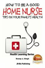 How to Be a Good Home Nurse Tips on Your Family's Health by Dueep Jyot Singh...