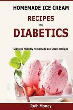 Homemade Ice Cream Recipes for Diabetics: Diabetes Friendly Homemade Ice Cream R