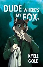 Dude, Where's My Fox? by Kyell Gold (2014, Paperback)