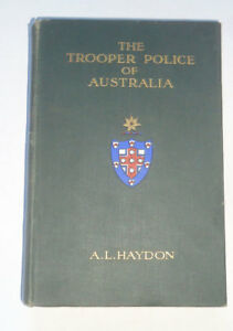 THE TROOPER POLICE OF AUSTRALIA by A Haydon: Mounted Police / Gold Rush /  1911