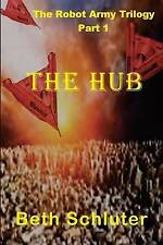 The Hub: The Robot Army Trilogy by Schluter, Beth -Paperback