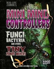 Mini Mind Controllers: Fungi, Bacteria, and Other Tiny Zombie Makers (Real-Life