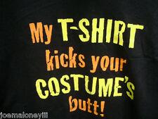 COSTUME Black Tee Shirt  MY T-SHIRT KICKS YOUR COSTUMES BUTT HALLOWEEN COSTUME