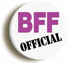 BFF OFFICIAL BADGE BUTTON PIN (Size is 1inch/25mm diameter) BEST FRIEND FOREVER