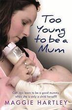 Too Young to Be a Mum: Can Jess Learn to Be a Good Mummy, When She Is Only a Chi