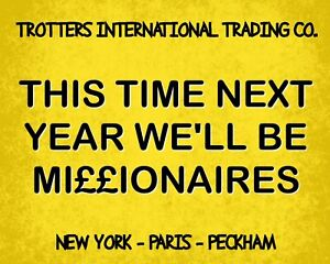 THIS TIME NEXT YEAR MILLIONAIRES ONLY FOOLS AND HORSES METAL PLAQUE TIN SIGN 142