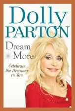 Dream More : Celebrate the Dreamer in You by Dolly Parton (2012, Hardcover)