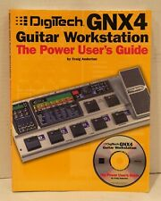 Digitech Gnx4 Guitar Workstation : The Power User's Guide by Craig Anderton...