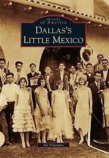 Images of America: Dallas's Little Mexico by Sol Villasana (2011, Paperback)