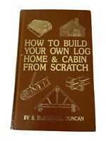How to Build Your Own Log Home and Cabin from Scratch by Duncan, S. Blackwell