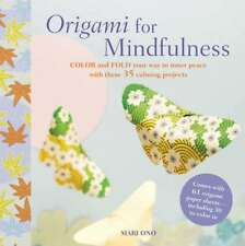 Origami for Mindfulness: Color and fold your way to inner peace with these 35 ca
