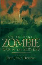 NEW How to Make a Zombie: War of the Servers by Jose Jaime Herrera