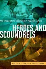History of Communication: Heroes and Scoundrels : The Image of the Journalist...