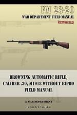Browning Automatic Rifle Caliber .30 M1918 Without Bipod Manual~FM 23-20~NEW!