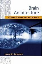 Brain Architecture : Understanding the Basic Plan by Larry W. Swanson (2002, Pap